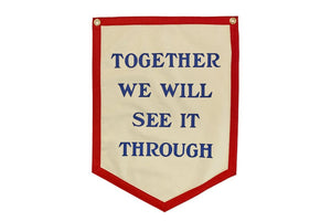 TOGETHER WE WILL SEE IT THROUGH - CAMP FLAG -  Oxford Pennant Original