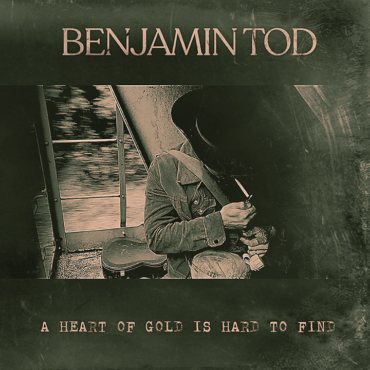 ALBUM: Benjamin Tod - A Heart Of Gold Is Hard To Find (Vinyl LP/CD)