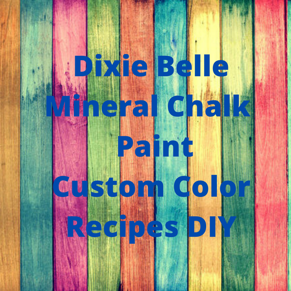 Dixie Belle Mineral Chalk Paint Color Recipes