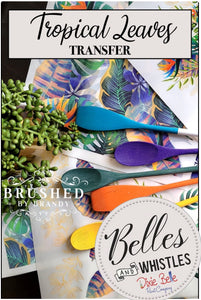 Tropical Leaves - Decor Transfer - Belles & Whistles® by Dixie Belle