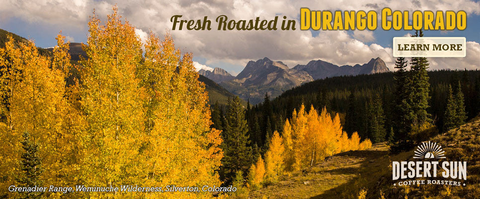 Roasted in Durango, Colorado