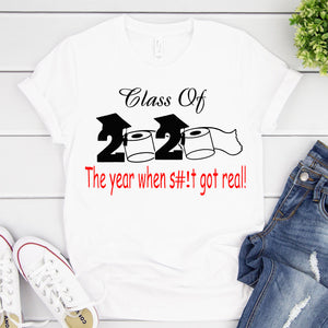 Class of 2020 The Year When S#it Got Real Graduation T-Shirt