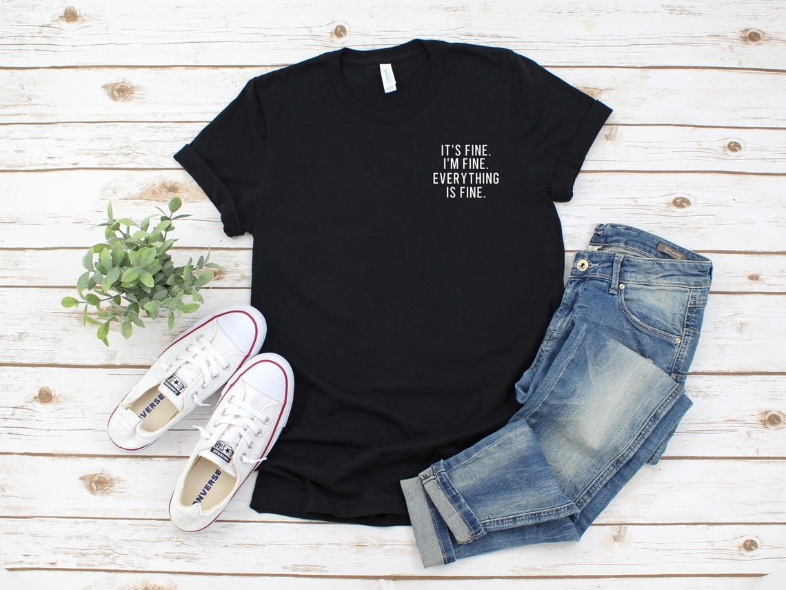 im fine tshirt, everythings fine tshirt, everything is fine shirt, its fine mood shirt
