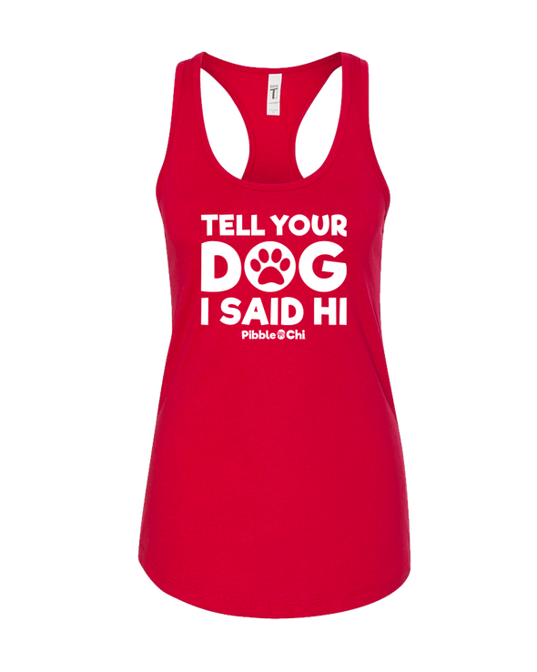 Tell Your Dog I Said Hi | 60/40 | Racerback Tank