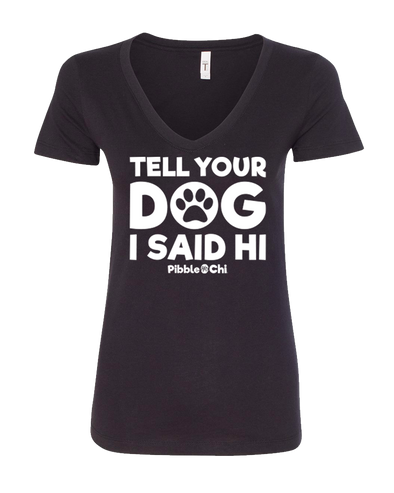 Tell Your Dog I Said Hi | 60/40 | Women's V-Neck