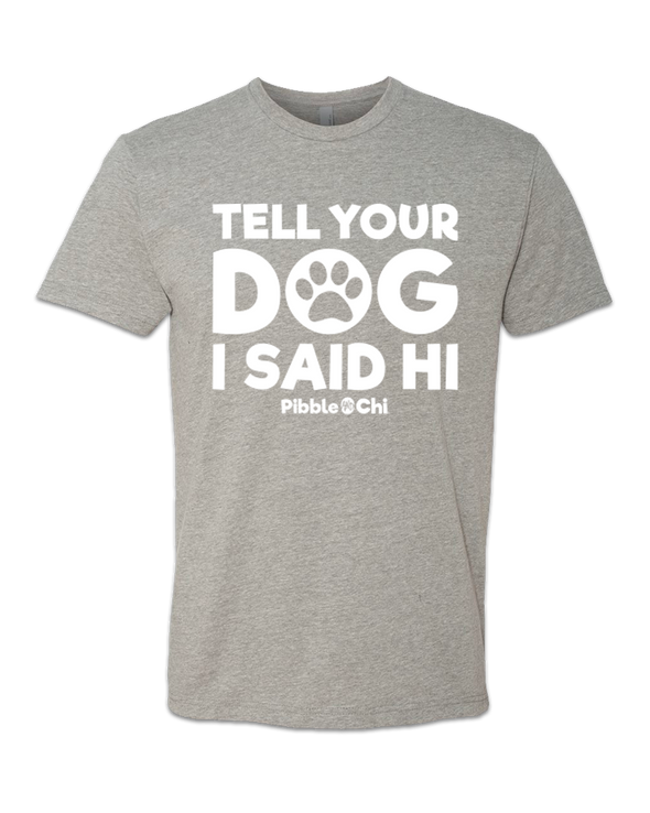 Tell Your Dog I Said Hi | 60/40 | Unisex | Crew