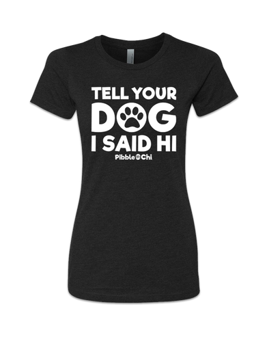 Tell Your Dog I Said Hi | 60/40 | Women's | Crew