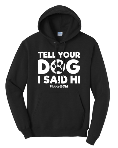 Tell Your Dog I Said Hi | 50/50 | Unisex | Hoodie