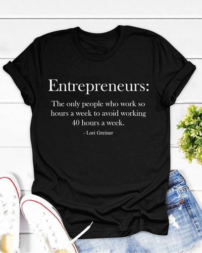 Entrepreneur: The Only People Who Work So Hours A Week To Avoid Working 40 Hours A Week Shirts - Bewished Online clothing shop