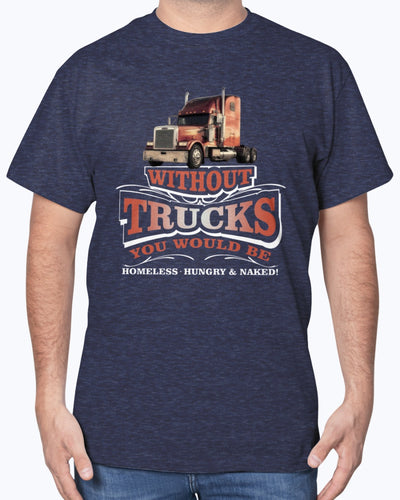 With Out Trucks You Would Be Homeless Hungry & Naked Shirts - Bewished Online clothing shop
