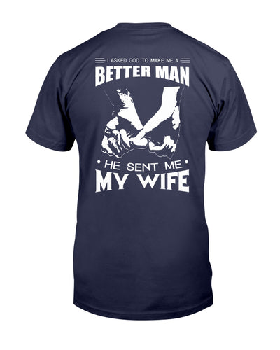 I Asked God To My Make Me A Bett Man He Sent Me My Wife Shirts - Bewished Online clothing shop