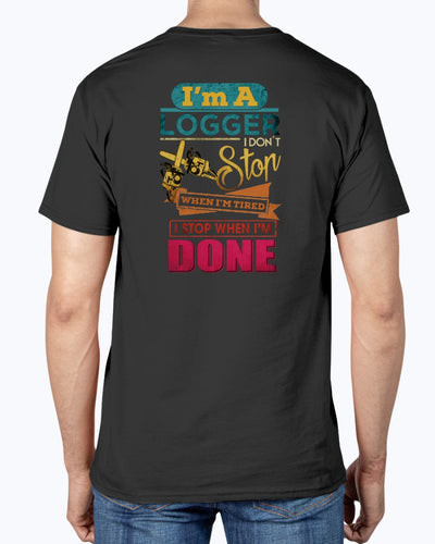 I Am A Logger. I Don't Stop When I'm Tired. I Stop When I'm Done Shirts - Bewished Online clothing shop