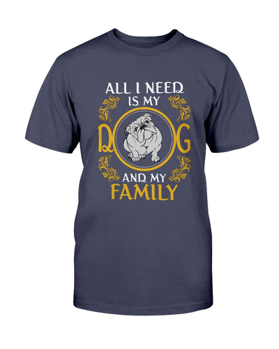 All I Need Is My Bulldog And My Family Shirts - Bewished Online clothing shop