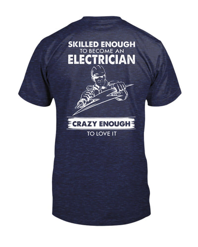 Skilled Enough To Become An Electrician - Crazy Enough To Love It Shirts - Bewished Online clothing shop