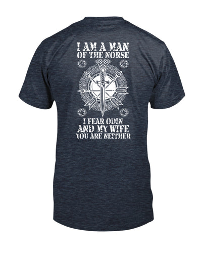 I Am A Man Of The Norse, I Fear Odin And My Wife You Are Neither Viking Shirts - Bewished Online clothing shop
