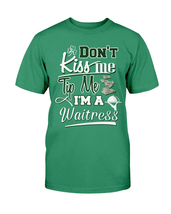 St Patrick's Day_Don't Kiss Me Tip Me I'm A Waitress Shirts - Bewished Online clothing shop