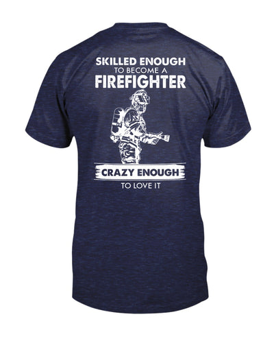 Skilled Enough To Become A Firefighter - Crazy Enough To Love It Shirts - Bewished Online clothing shop