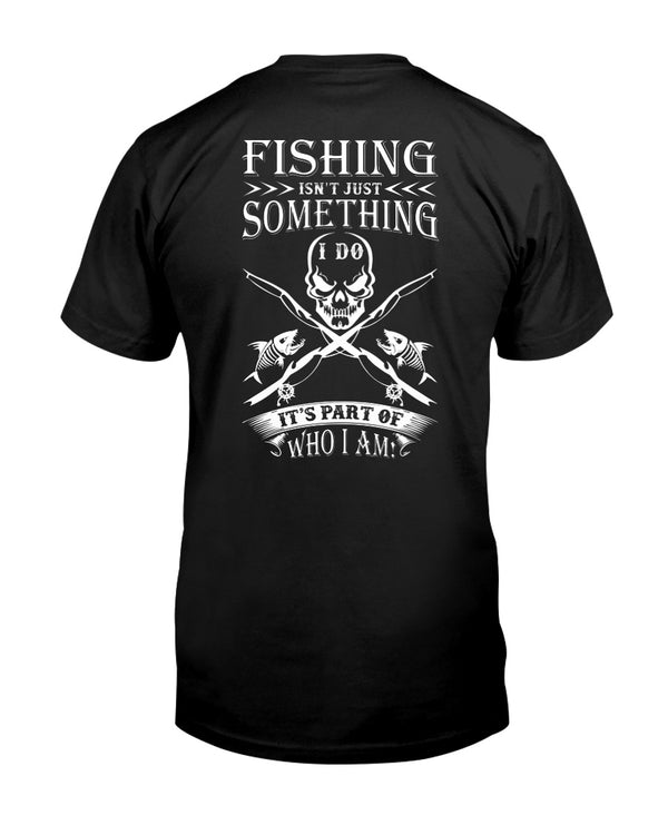Fishing Isn't Just Something I Do It's Part Of Who I Am Shirts - Bewished Online clothing shop