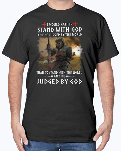 I Would Rather Stand With God And Be Judged By The World Than To Stand With The World And Be Judged By God Knight Templar Shirts - Bewished Online clothing shop