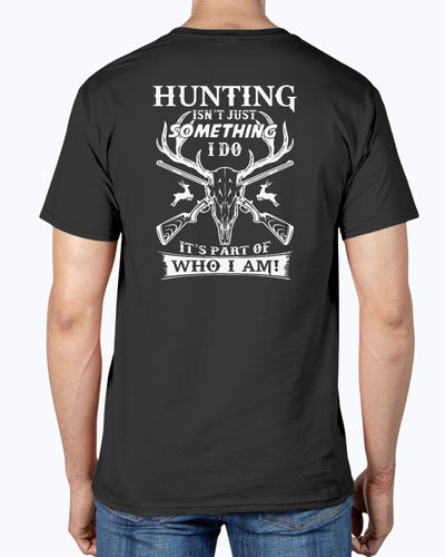 Hunting Isn't Just something I Do It's Part Of Who I Am Shirts - Bewished Online clothing shop