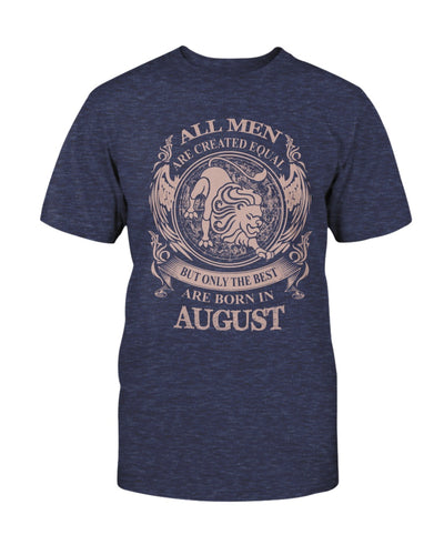 All Men Are Created Equal But Only The Best Are Born In August - Bewished Online clothing shop
