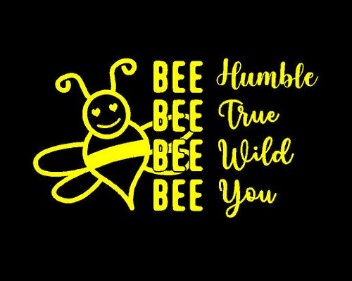 Bee humble bee true bee wild bee you decal