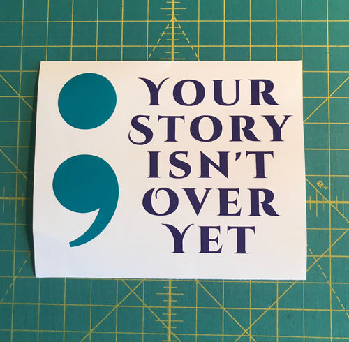 Your story isn't over yet semi colon car decal window sticker