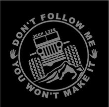 Load image into Gallery viewer, Jeep Life Don't Follow You Won't Make It Decal Off Roading custom vinyl car truck window sticker