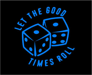 Let the Good Times Roll Dice Decal Custom Vinyl car truck window sticker