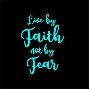 live by faith not by fear sticker