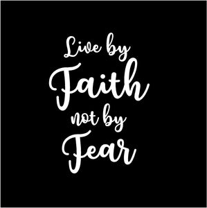 live by faith not by fear decal