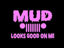 Load image into Gallery viewer, Jeep Mud Looks Good on Me Decal Off Roading custom vinyl car truck window sticker