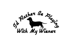 I'd Rather Be Playing with my Weiner Decal Custom Vinyl Dachshund Funny car truck window sticker