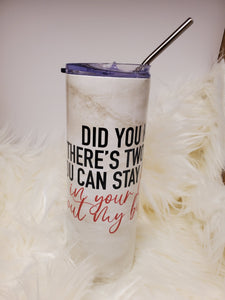 Stay in your lane and out my business ~ Slim 20oz Tumbler, Clear vacuum sealed Lid & Metal Straw