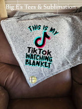 Load image into Gallery viewer, This is my TikTok Watching Blanket