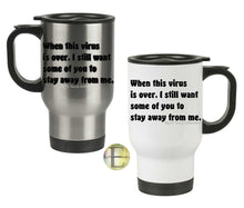 Load image into Gallery viewer, When this virus is over I still want some of you to stay away from me Travel Mug