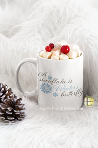 Ceramic Mug - 11 oz ~ A Snowflake Is Winter's Butterfly