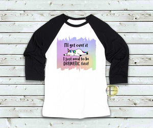 I'll get over it ~ I just need to be DRAMATIC first!  Adult Raglan Sleeve Tee