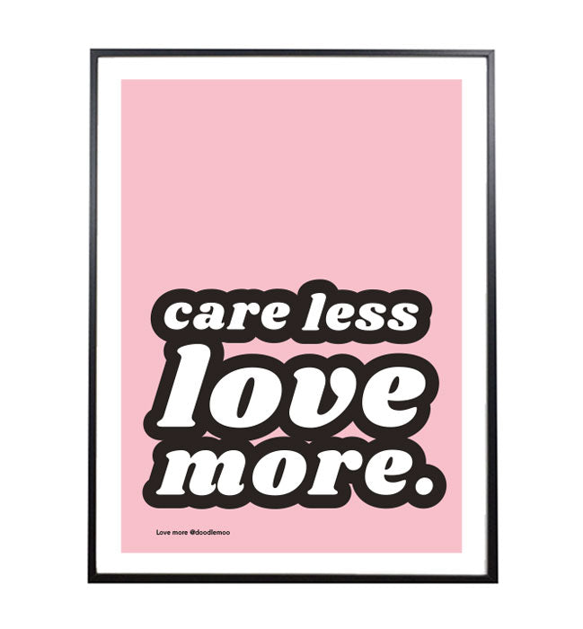 'CARE LESS LOVE MORE' typographic print/poster by Doodlemoo