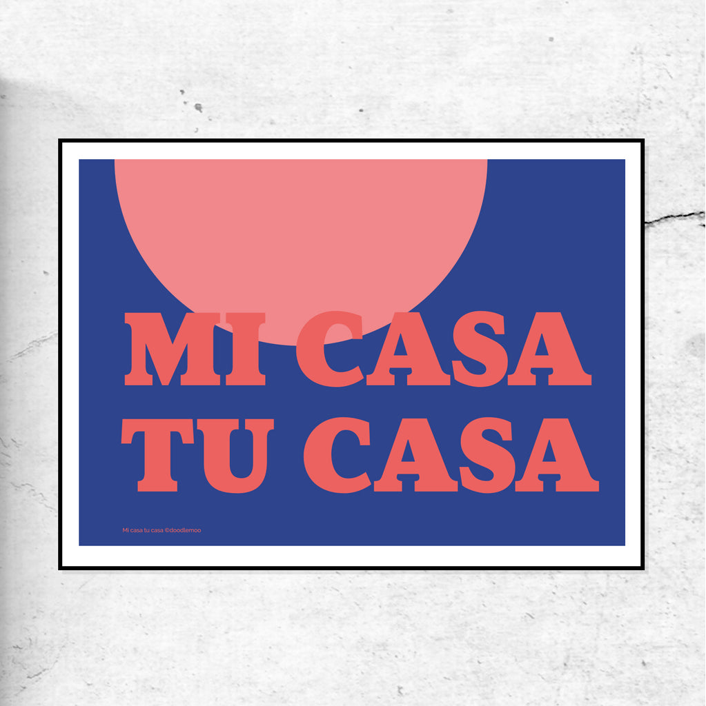 Mi Casa Tu Casa - My home your home print
