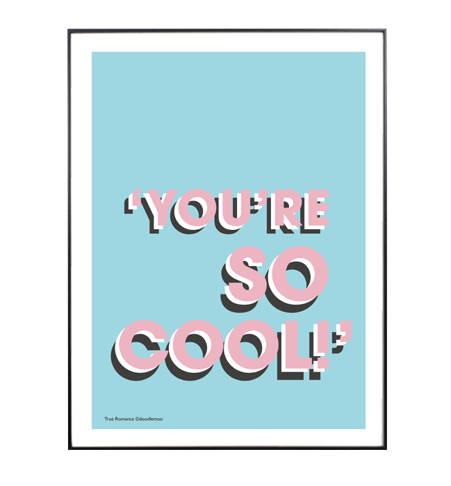 'YOU'RE SO COOL!' true romance print/poster