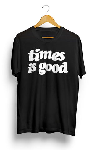 Times Is Good Tee - meaniemart, pins, patches