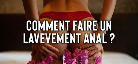comment faire un lavement anal