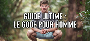 GUIDE ULTIME : LE GODE POUR HOMME