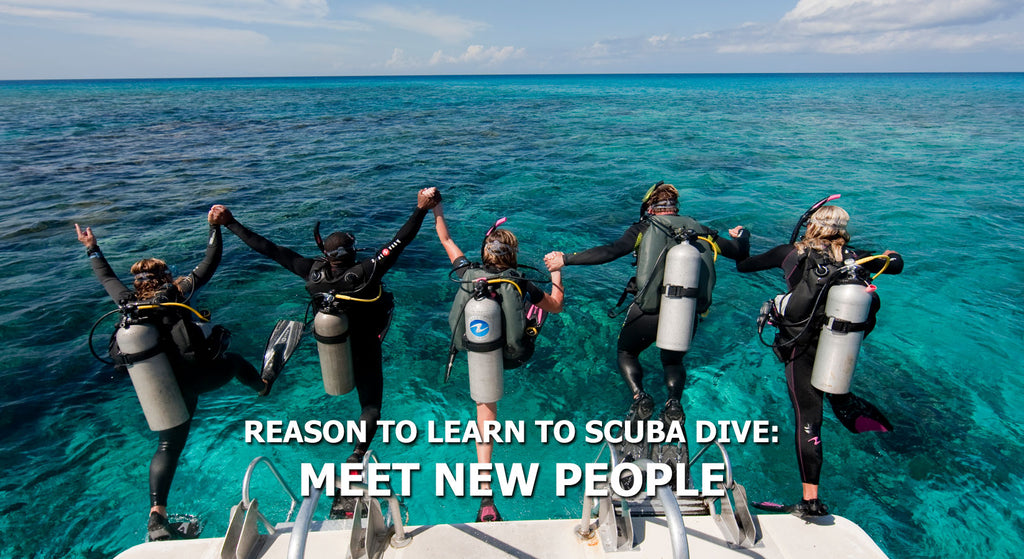 Reasons To Learn To Scuba Dive - Meet New People