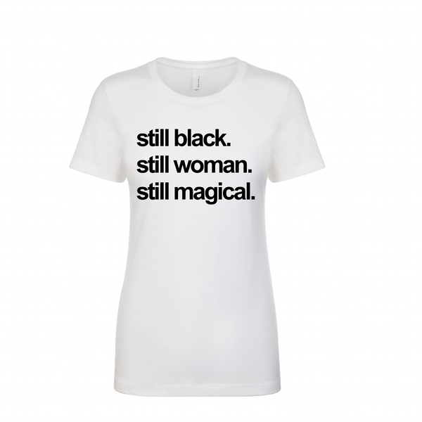 'Still Black, Still Woman, Still Magical' T-Shirt