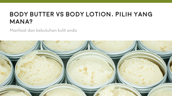 Body Butter vs Body Lotion, Pilih yang Mana?