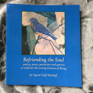 Befriending The Soul, poetry, prose, quotations & queries to celebrate the Loving Essence of Being