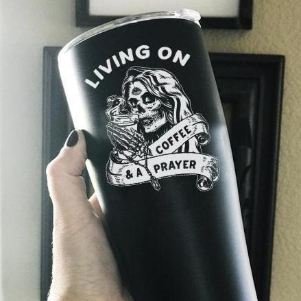 LIVING ON COFFEE AND A PRAYER « STAINLESS STEEL TRAVEL TUMBLER »