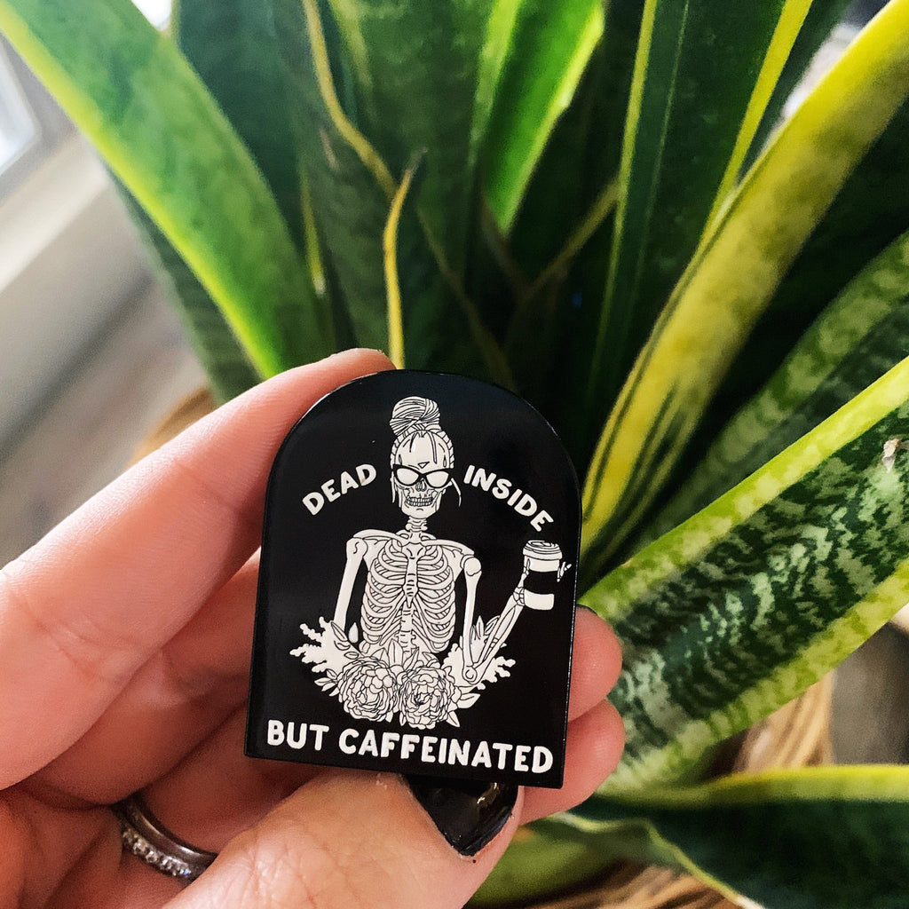 DEAD INSIDE BUT CAFFEINATED // ENAMEL PIN